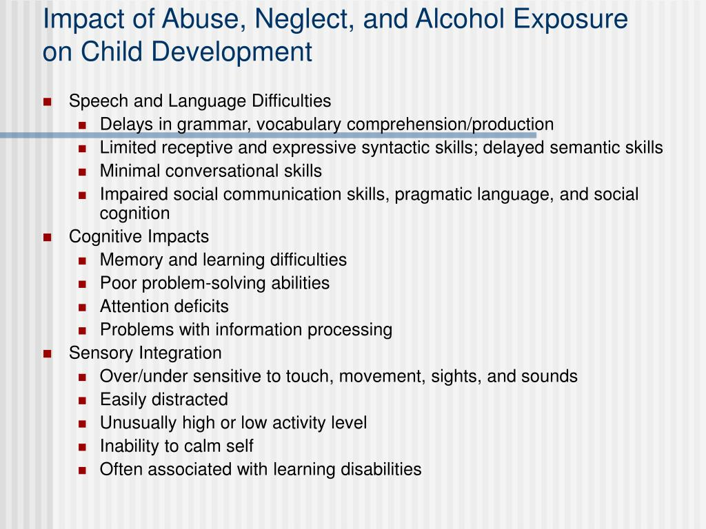 Impact of Abuse, Neglect, and Alcohol Exposure on Child Development