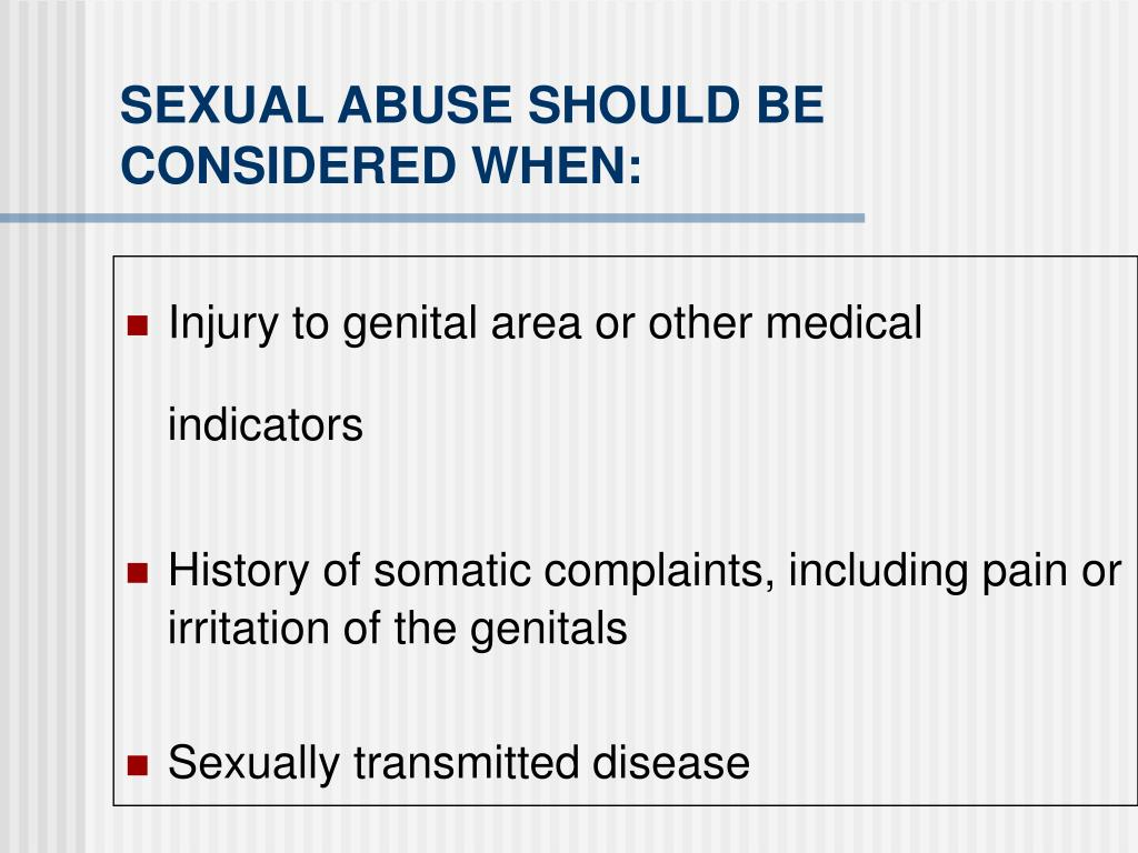 SEXUAL ABUSE SHOULD BE CONSIDERED WHEN: