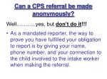 can a cps referral be made anonymously