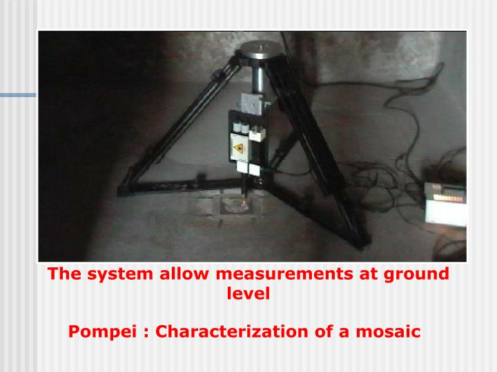 The system allow measurements at ground level