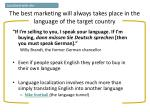 the best marketing will always takes place in the language of the target country