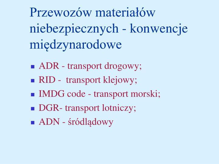 Przewozów materiałów niebezpiecznych - konwencje międzynarodowe