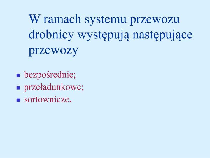 W ramach systemu przewozu drobnicy występują następujące przewozy