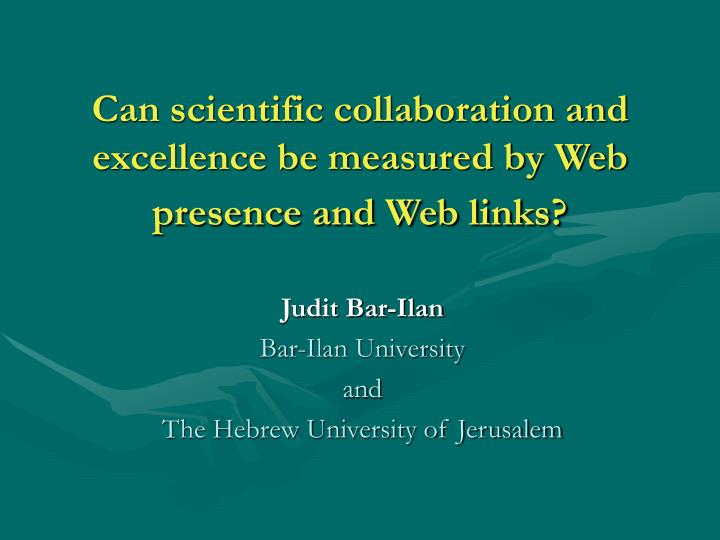 Can scientific collaboration and excellence be measured by web presence and web links