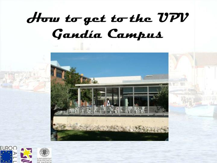 how to get to the upv gand a campus n.