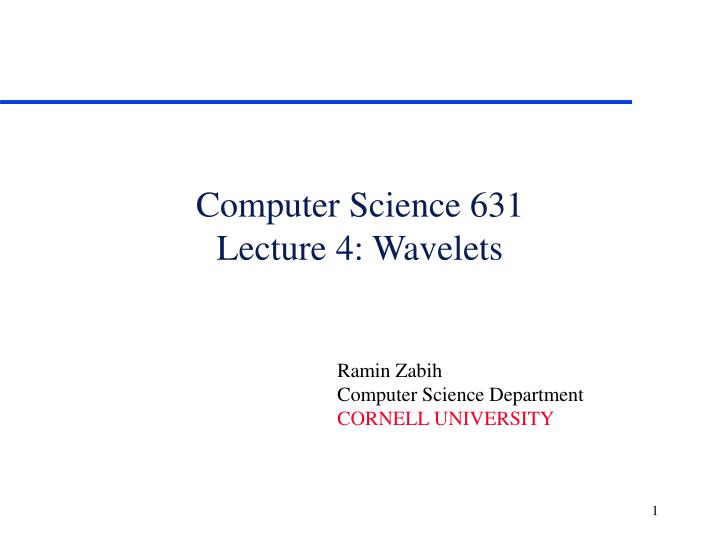 computer science 631 lecture 4 wavelets n.