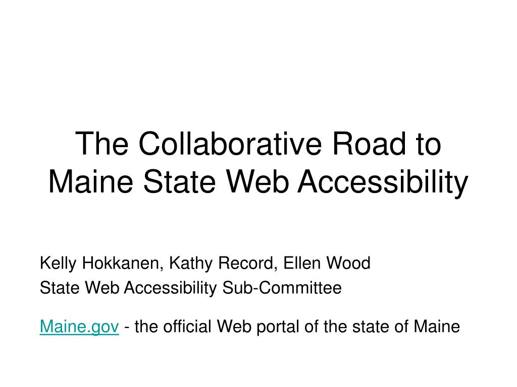 the collaborative road to maine state web accessibility l.