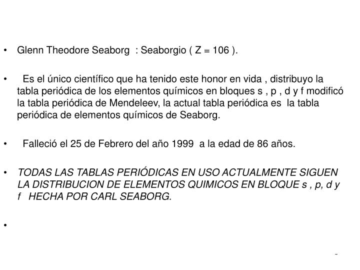 Glenn Theodore Seaborg  : Seaborgio ( Z = 106 ).