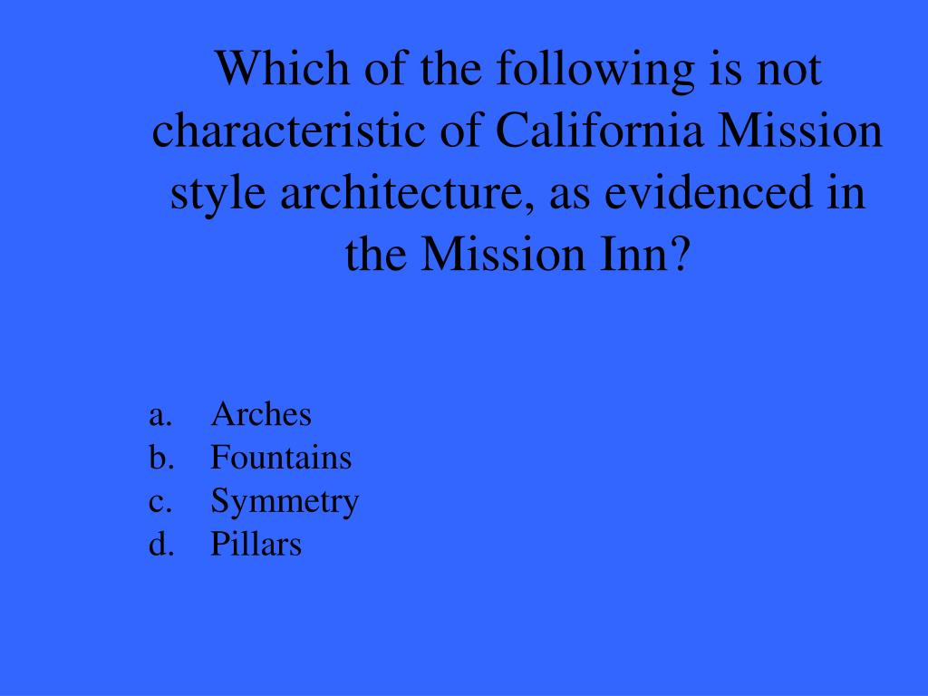 Which of the following is not characteristic of California Mission style architecture, as evidenced in the Mission Inn?