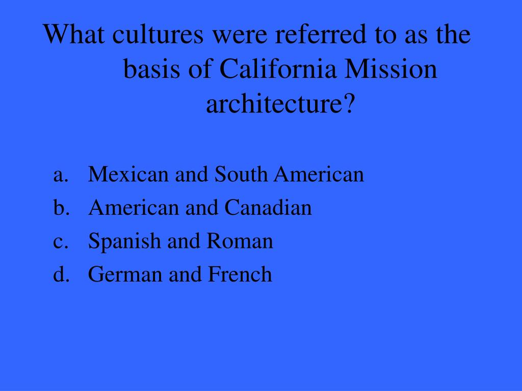 What cultures were referred to as the basis of California Mission architecture?