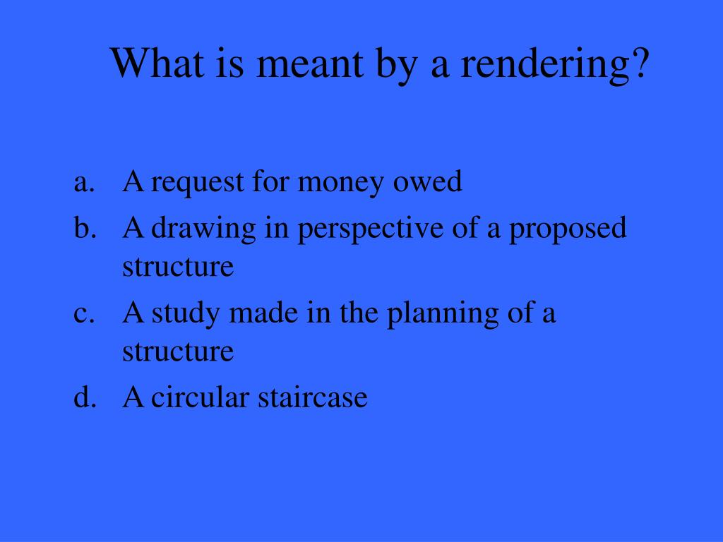 What is meant by a rendering?