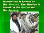 islamic law is known as the shar ah the shar ah is based on the qur an and the sunnah