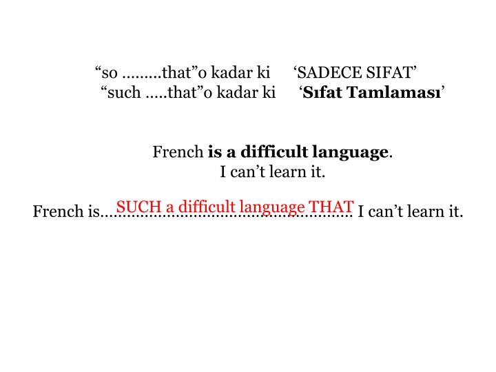 """so ……...that""o kadar ki     'SADECE SIFAT'"