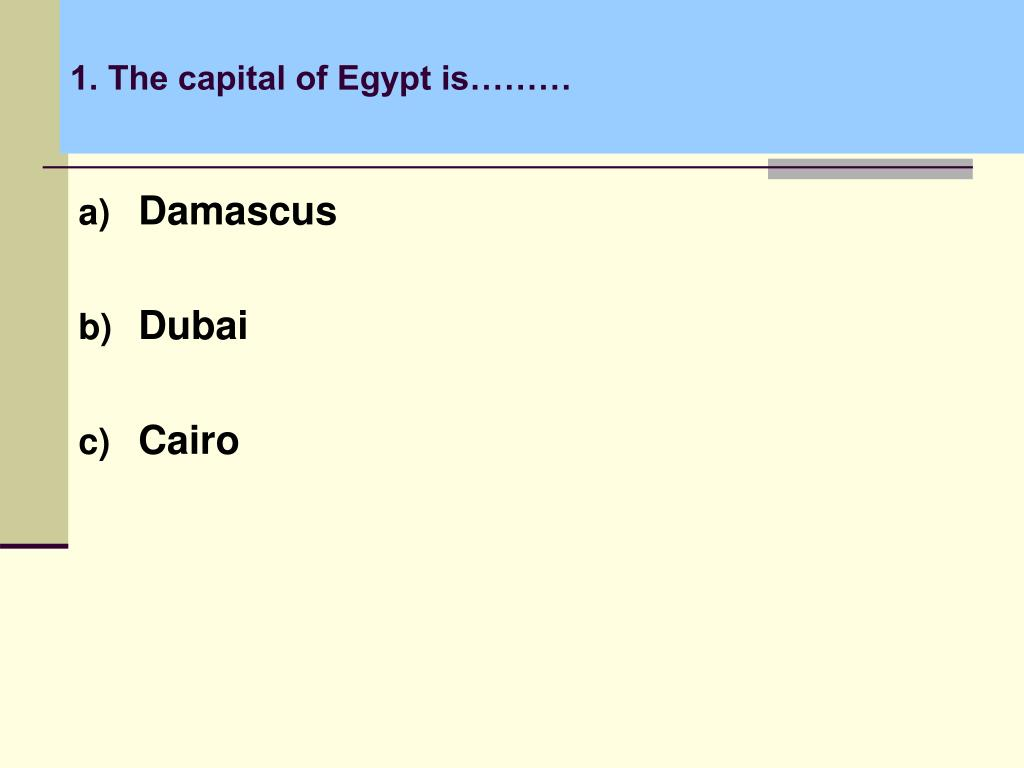 1. The capital of Egypt is………