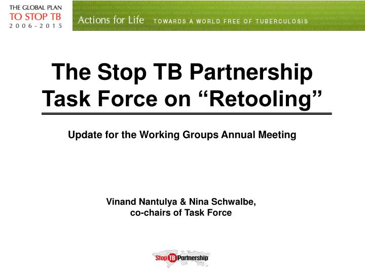 the stop tb partnership task force on retooling update for the working groups annual meeting n.