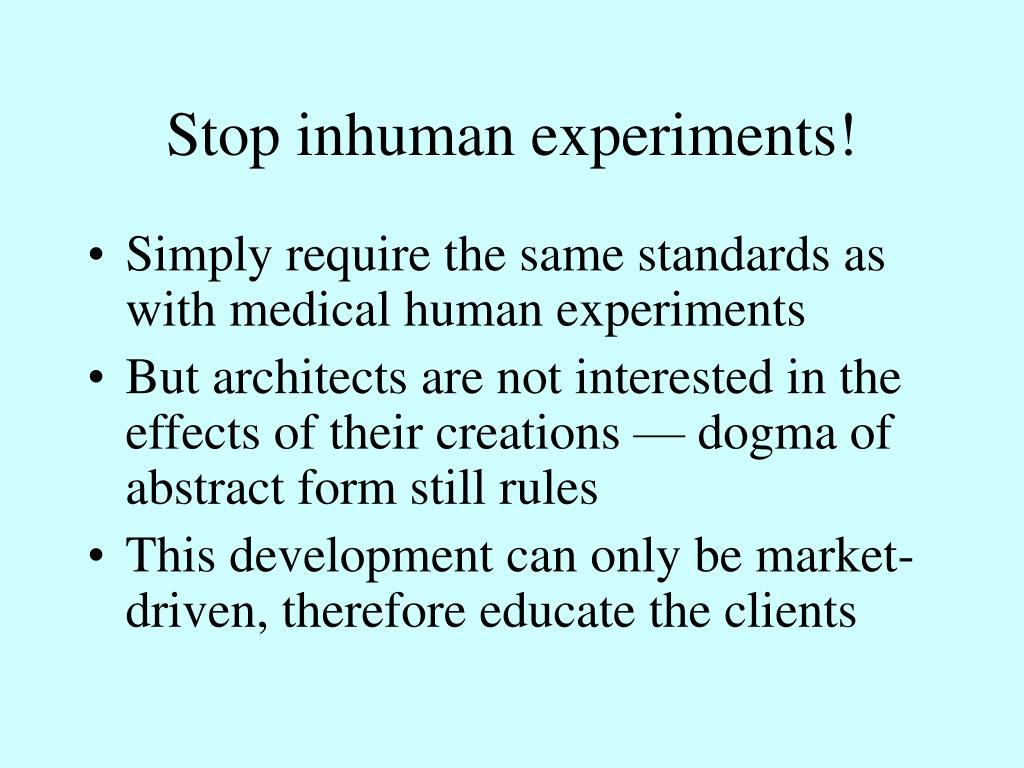 Stop inhuman experiments!
