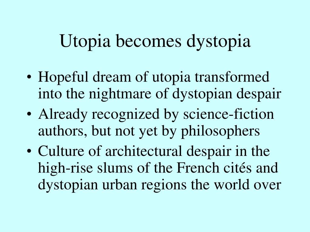 Utopia becomes dystopia