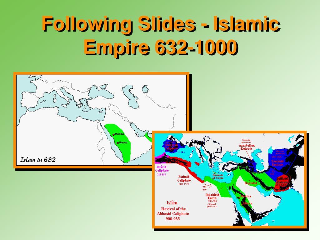 Following Slides - Islamic Empire 632-1000