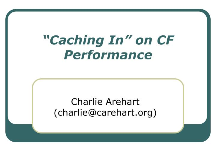 caching in on cf performance n.