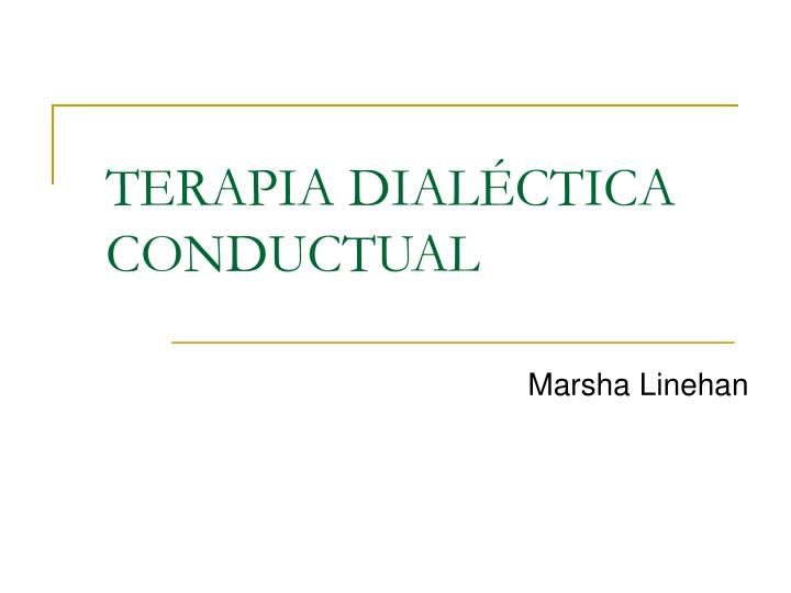 Ppt Terapia Dialectica Conductual Powerpoint Presentation Free Download Id 858687