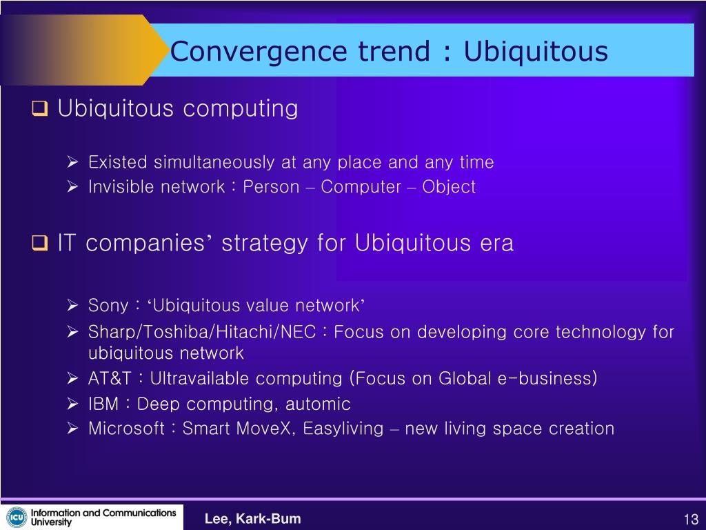 Convergence trend : Ubiquitous