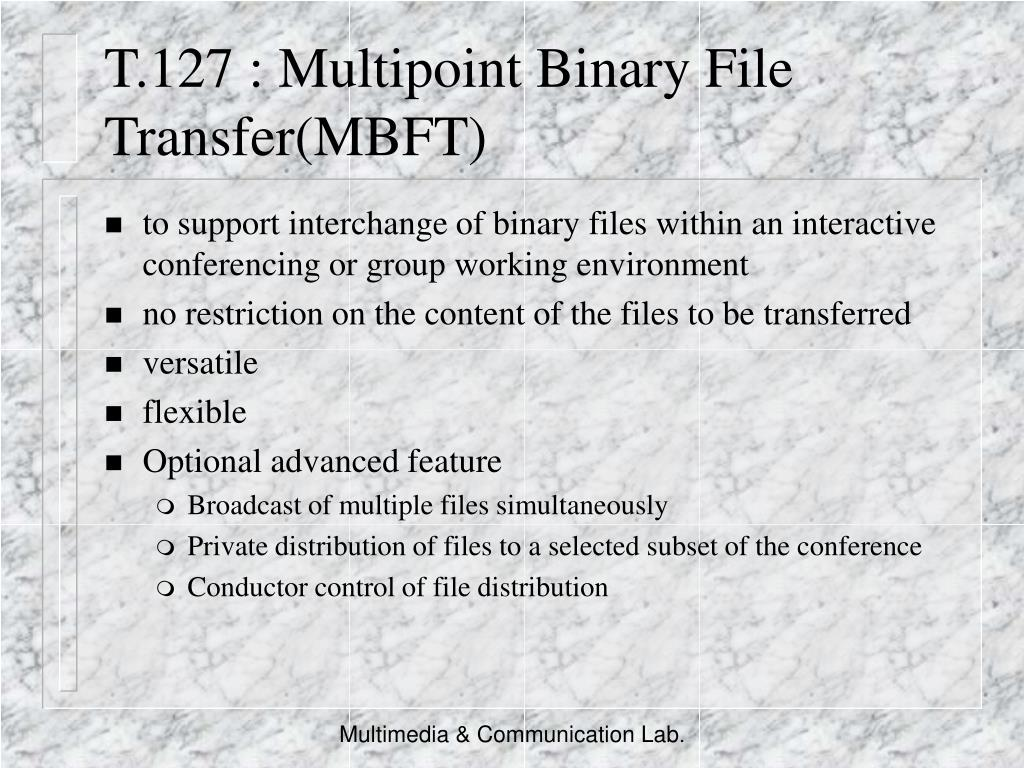 T.127 : Multipoint Binary File Transfer(MBFT)