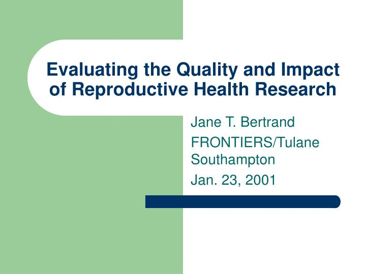 evaluating the quality and impact of reproductive health research n.