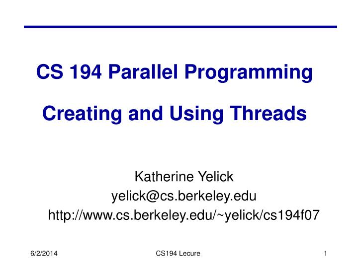 cs 194 parallel programming creating and using threads n.