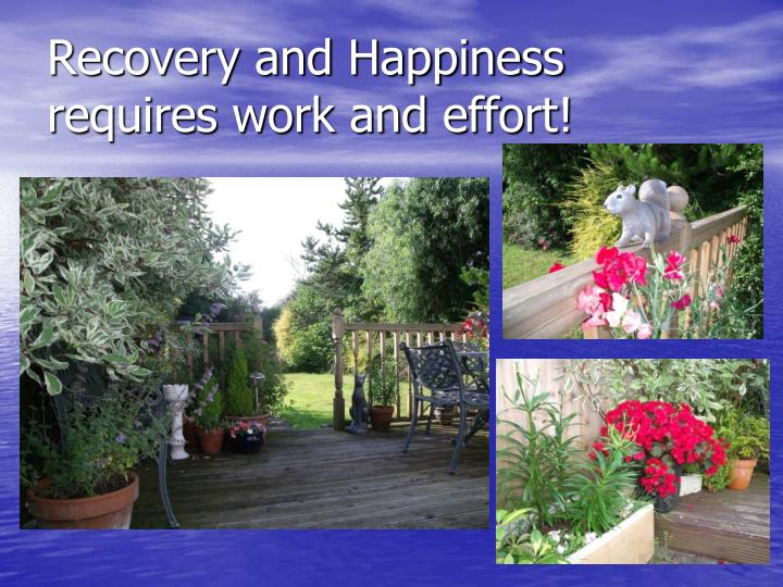 Recovery and Happiness requires work and effort!