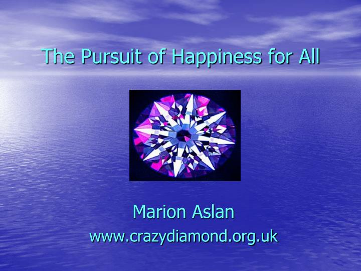 The pursuit of happiness for all