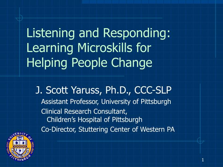 listening and responding learning microskills for helping people change n.