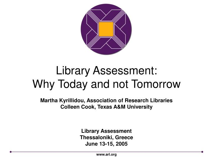 library assessment why today and not tomorrow n.