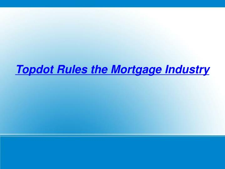 Topdot Rules the Mortgage Industry
