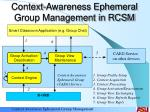 context awareness ephemeral group management in rcsm