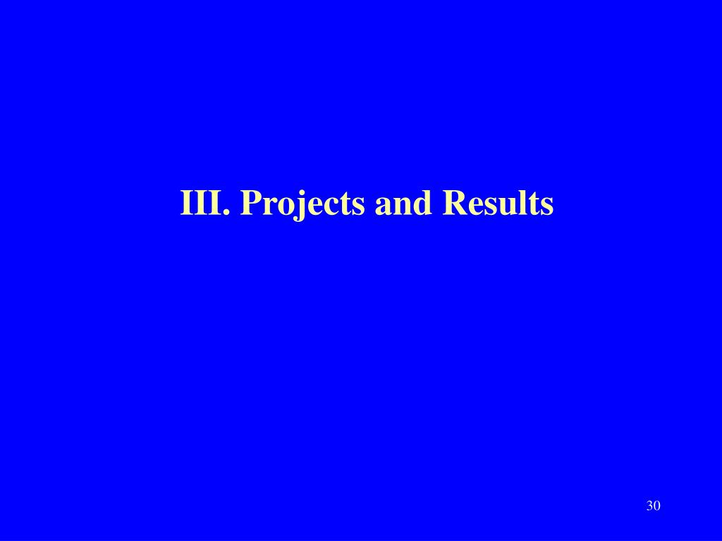 III. Projects and Results
