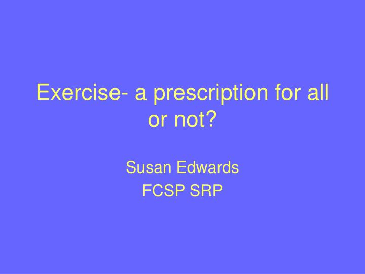 exercise a prescription for all or not