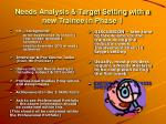 needs analysis target setting with a new trainee in phase 1