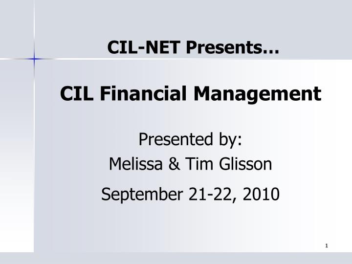 cil financial management presented by melissa tim glisson september 21 22 2010 n.