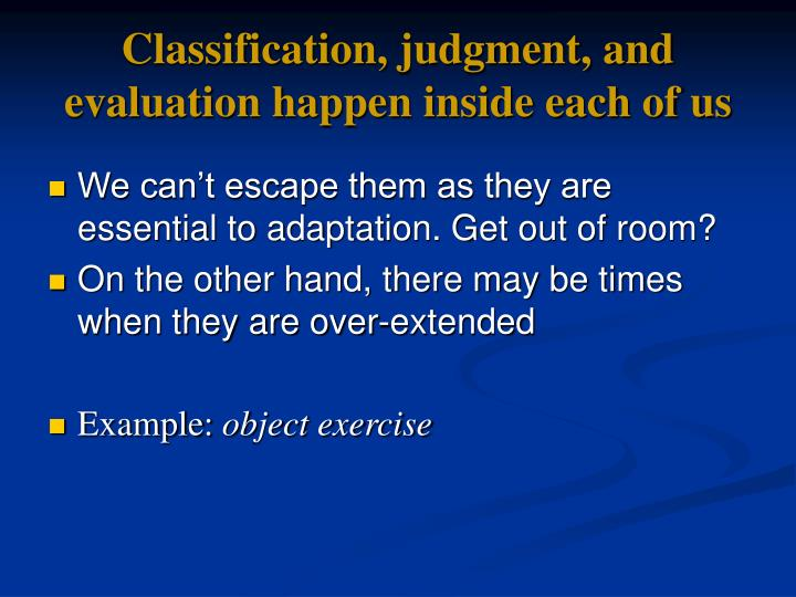 Classification, judgment, and evaluation happen inside each of us