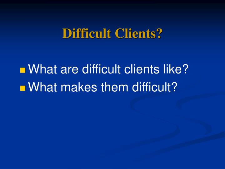 Difficult Clients?