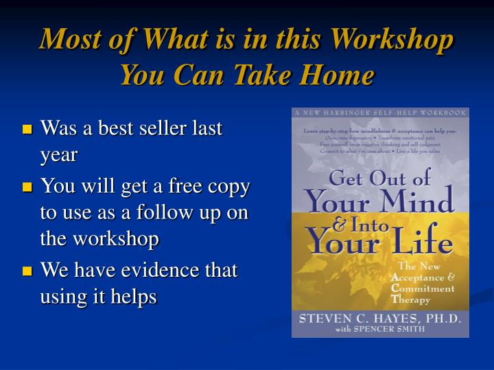Most of What is in this Workshop You Can Take Home