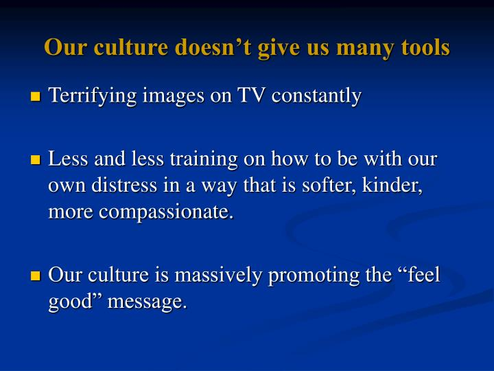 Our culture doesn't give us many tools