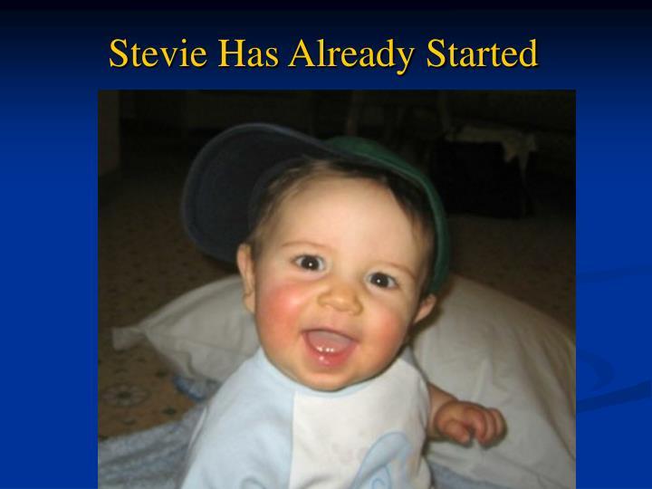 Stevie Has Already Started