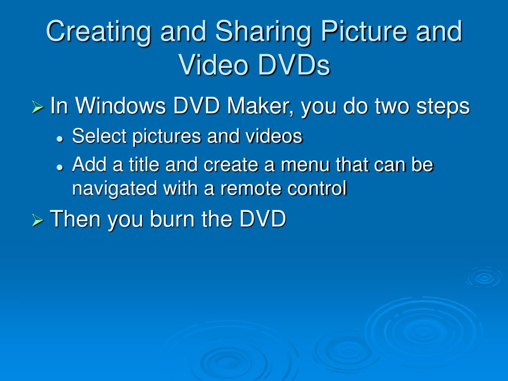 Creating and Sharing Picture and Video DVDs