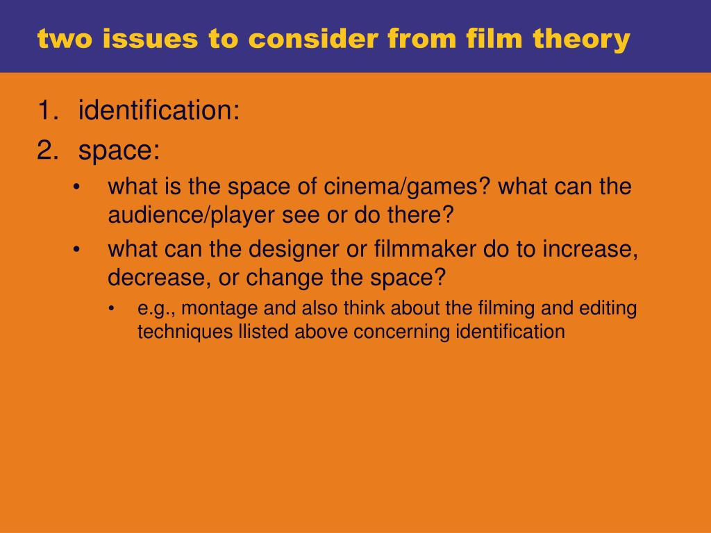 two issues to consider from film theory