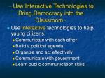 use interactive technologies to bring democracy into the classroom