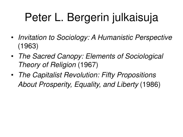 invitation to sociology peter berger essay In peter berger's invitation to sociology, the sociological perspective was introduced berger asserts that it is important to examine new or emotionally or morally challenging situations.