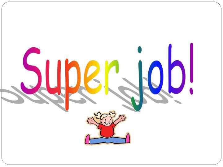 Super job!