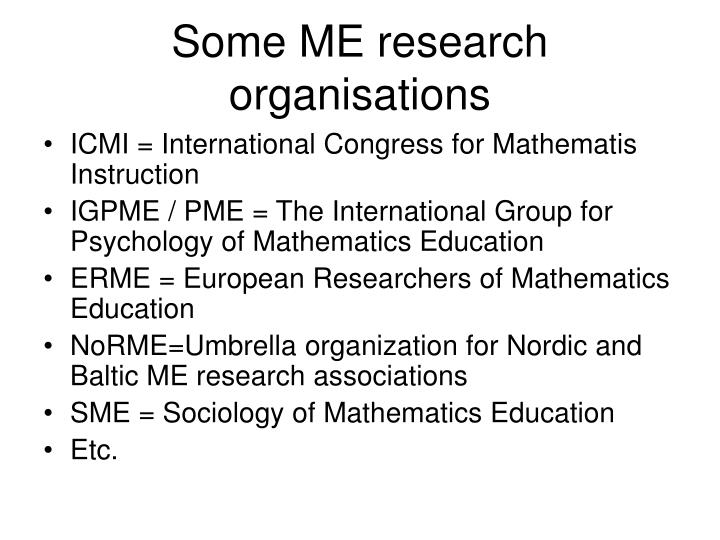 Some me research organisations