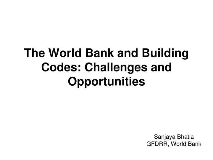 the world bank and building codes challenges and opportunities n.